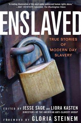 Enslaved: True Stories of Modern Day Slavery - Sage, Jesse (Editor), and Kasten, Liora (Editor), and Steinem, Gloria (Foreword by)