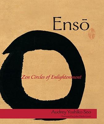 Enso: Zen Circles of Enlightenment - Seo, Audrey Yoshiko, Ph.D.