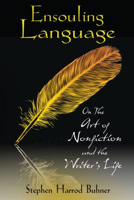 Ensouling Language: On the Art of Nonfiction and the Writer's Life - Buhner, Stephen Harrod