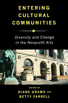 Entering Cultural Communities: Diversity and Change in the Nonprofit Arts - Grams, Diane, Professor (Editor)