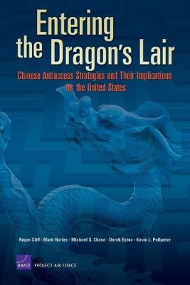 Entering the Dragon's Lair: Chinese Antiaccess Strategies and Their Implications for the United States - Cliff, Roger, and Burles, Mark, and Chase, Michael S