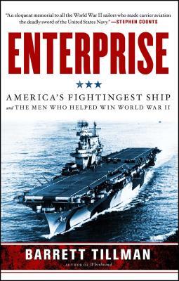 Enterprise: America's Fightingest Ship and the Men Who Helped Win World War II - Tillman, Barrett