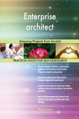 Enterprise Architect: Amazing Projects from Scratch - Blokdyk, Gerard