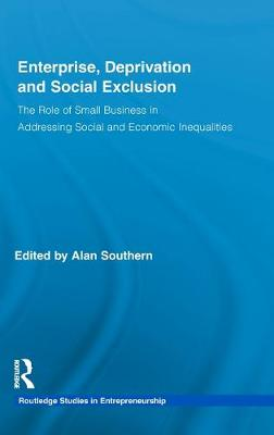 Enterprise, Deprivation and Social Exclusion: The Role of Small Business in Addressing Social and Economic Inequalities - Southern Alan, and Southern, Alan, Dr.