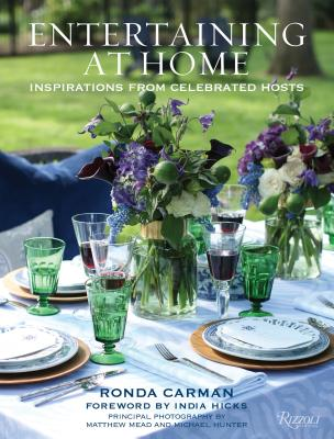 Entertaining at Home: Inspirations from Celebrated Hosts - Carman, Ronda, and Hicks, India (Foreword by), and Mead, Matthew (Photographer)