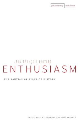 Enthusiasm: The Kantian Critique of History - Lyotard, Jean-Francois, and Van Den Abbeele, Georges (Editor)