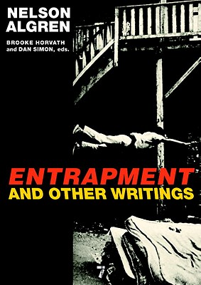 Entrapment and Other Writings - Algren, Nelson, and Horvath, Brooke, Professor, PhD (Editor), and Simon, Dan (Editor)