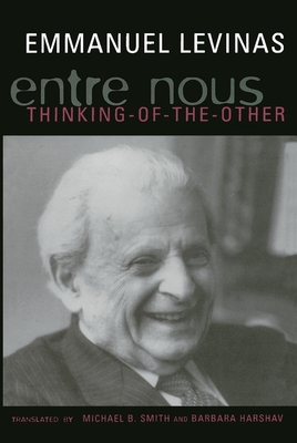 Entre Nous: Essays on Thinking-Of-The-Other - Levinas, Emmanuel, Professor