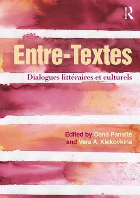 Entre-Textes: Dialogues litteraires et culturels - Panaite, Oana (Editor), and Klekovkina, Vera A. (Editor)