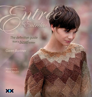 Entree to Entrelac: The Definitive Guide from a Biased Knitter - Bortner, Gwen
