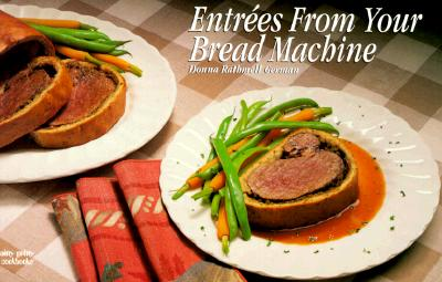 Entrees from Your Bread Machine - German, Donna Rathmell