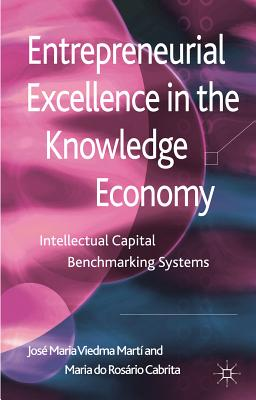 Entrepreneurial Excellence in the Knowledge Economy: Intellectual Capital Benchmarking Systems - Viedma Marti, Jose Maria, and Do Rosario Cabrita, Maria