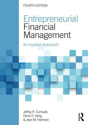 Entrepreneurial Financial Management: An Applied Approach - Cornwall, Jeffrey R., and Vang, David O., and Hartmann, Jean M.