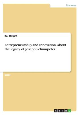 Entrepreneurship and Innovation. about the Legacy of Joseph Schumpeter - Wright, Kai