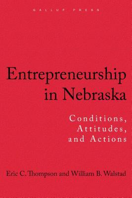 Entrepreneurship in Nebraska: Conditions, Attitudes, and Actions - Thompson, Eric C, and Walstad, William B