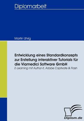 Entwicklung Eines Standardkonzepts Zur Erstellung Interaktiver Tutorials Fur Die Viamedici Software Gmbh - Uhrig, Martin