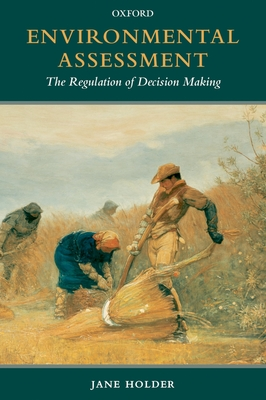 Environmental Assessment: The Regulation of Decision Making - Holder, Jane