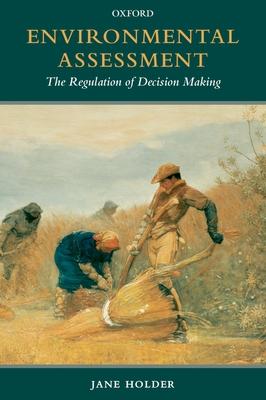 Environmental Assessment: The Regulation of Decision Making - Holder, Jane