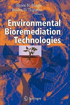 Environmental Bioremediation Technologies - Singh, S. N. (Editor), and Tripathi, R.D. (Editor)