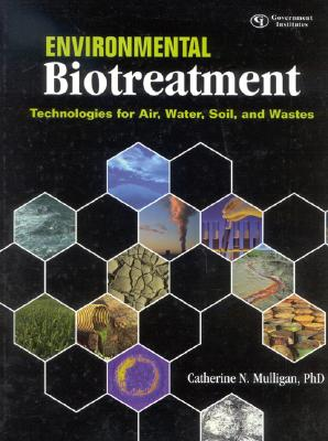 Environmental Biotreatment: Technologies for Air, Water, Soil, and Wastes - Mulligan, Catherine N
