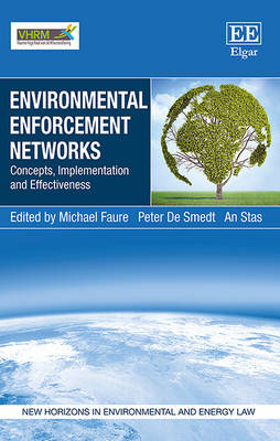 Environmental Enforcement Networks: Concepts, Implementation and Effectiveness - Faure, Michael (Editor), and Smedt, Peter de (Editor), and Stas, An (Editor)