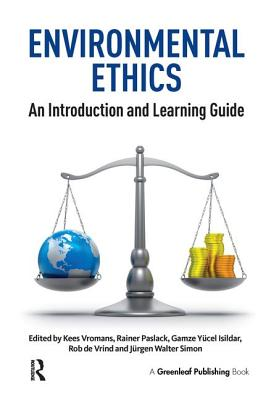 Environmental Ethics: An Introduction and Learning Guide - Paslack, Rainer (Editor), and Vromans, Kees (Editor), and Isildar, Gamze Yuecel (Editor)