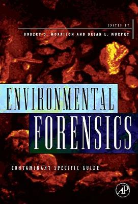 Environmental Forensics: Contaminant Specific Guide - Morrison, Robert D, and Murphy, Brian L