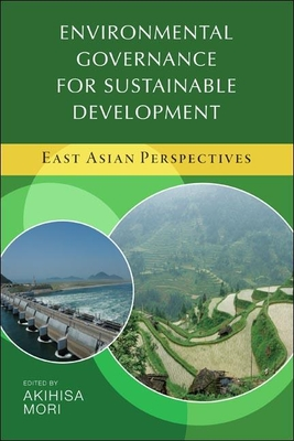 Environmental Governance for Sustainable Development: East Asian Perspectives - Mori, Akihisa (Editor)