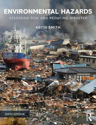 Environmental Hazards: Assessing Risk and Reducing Disaster - Smith, Keith, Prof.