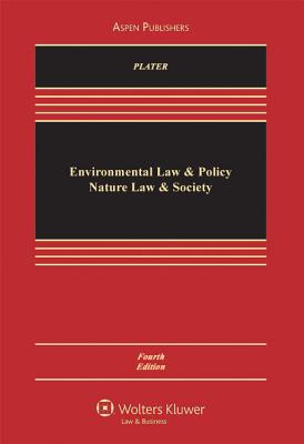 Environmental Law and Policy: Nature, Law and Society, Fourth Edition - Plater, Zygmunt J B, and Abrams, Robert H, and Graham, Robert L