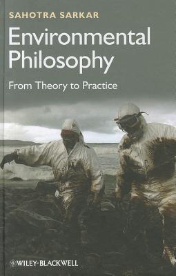 Environmental Philosophy: From Theory to Practice - Sarkar, Sahotra