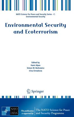 Environmental Security and Ecoterrorism - Alpas, Hami (Editor), and Berkowicz, Simon M. (Editor), and Ermakova, Irina (Editor)