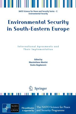 Environmental Security in South-Eastern Europe: International Agreements and Their Implementation - Montini, Massimiliano (Editor), and Bogdanovic, Slavko (Editor)