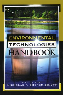 Environmental Technologies Handbook - Cheremisinoff, Nicholas P, PH.D. (Editor)