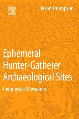 Ephemeral Hunter-Gatherer Archaeological Sites: Geophysical Research - Thompson, Jason