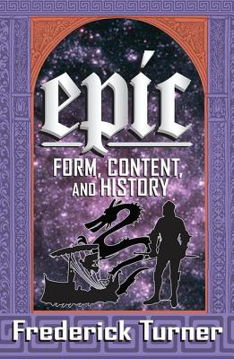 Epic: Form, Content, and History - Turner, Frederick