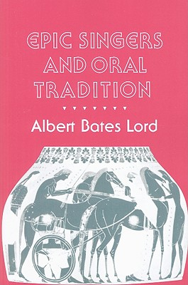 Epic Singers and Oral Tradition - Lord, Albert Bates