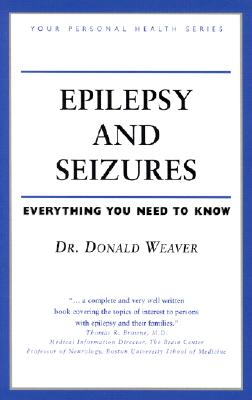 Epilepsy and Seizures: Everything You Need to Know - Weaver, Donald, MD