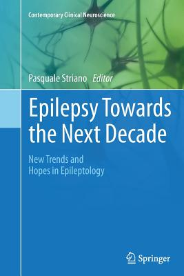 Epilepsy Towards the Next Decade: New Trends and Hopes in Epileptology - Striano, Pasquale (Editor)