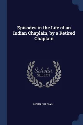 Episodes in the Life of an Indian Chaplain, by a Retired Chaplain - Chaplain, Indian