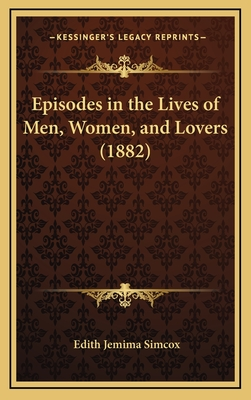 Episodes in the Lives of Men, Women, and Lovers (1882) - Simcox, Edith Jemima