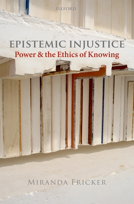 Epistemic Injustice: Power and the Ethics of Knowing - Fricker, Miranda