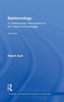 Epistemology: A Contemporary Introduction to the Theory of Knowledge - Audi, Robert