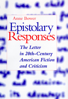Epistolary Responses: The Letter in 20th Century American Fiction and Criticism - Bower, Anne Lieberman