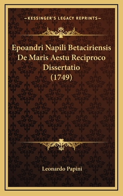 Epoandri Napili Betaciriensis de Maris Aestu Reciproco Dissertatio (1749) - Papini, Leonardo