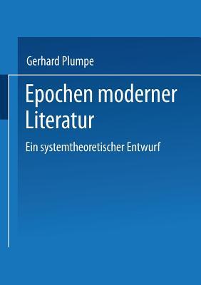Epochen Moderner Literatur: Ein Systemtheoretischer Entwurf - Plumpe, Gerhard