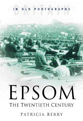 Epsom: The Twentieth Century - Berry, Patricia
