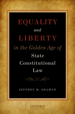 Equality and Liberty in the Golden Age of State Constitutional Law - Shaman, Jeffrey M