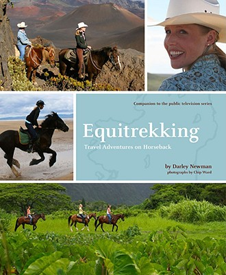 Equitrekking: Travel Adventures on Horseback - Newman, Darley
