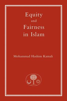 Equity and Fairness in Islam - Kamali, Mohammad Hashim